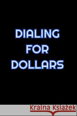 Dialing For Dollars: Lined Blank Notebook Journal With Funny Saying On Cover, Great Gifts For Coworkers, Employees, And Staff Members, Empl Simply Career Notebooks 9781080633784