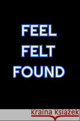 Feel Felt Found: Lined Blank Notebook Journal With Funny Saying On Cover, Great Gifts For Coworkers, Employees, And Staff Members, Empl Simply Career Notebooks 9781080633951