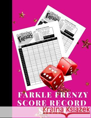 Farkle Frenzy Score Record Sheet: A Cute Pink Large Scoring Card Pads, Log Book Keeper, Tracker, Of Farkle Game Set Dice Thrown; With 100 Pages To Wri Signal Books Publishing 9781080769551