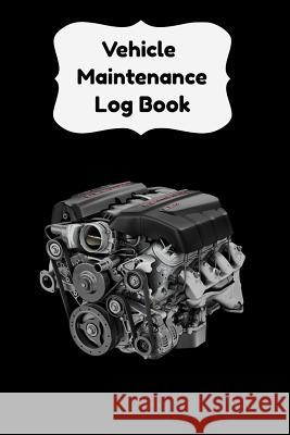 Vehicle Maintenance Log Book: Repair Log Book Service Record Book For Cars, Trucks, Motorcycles And Automotive With Log Date And Mileage Log (Vehicl Auto Log Books 9781080774302