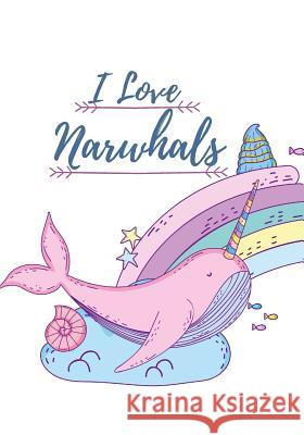 I Love Narwhals: Cute Narwhals Writing Journal for kids Perfect for School Writing Or as a Bullet Journal (110 pages) (School Compositi Ace Publishing 9781080941094