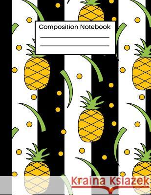 Composition Notebook: Novelty Black & White Pineapple Wide Ruled Paper Journal For Teens Kids Students; Workbook For School Home Work or Hom Home School Press 9781081083311