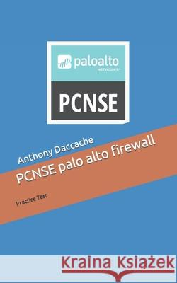 PCNSE palo alto firewall: exam preparation Anthony Daccache 9781081320508