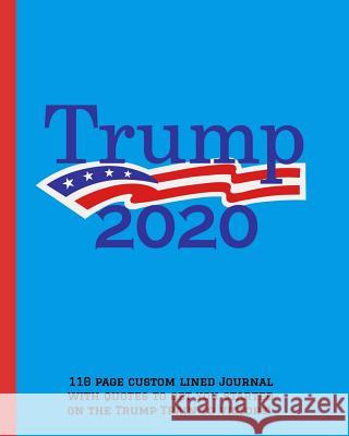 Trump 2020: 110 page custom lined journal with quotes to get you started on the Trump Train to Victory! Jenna Collins 9781081401405