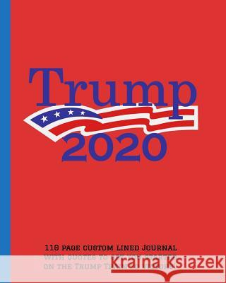 Trump 2020: 110-page custom lined journal with quotes to get you started on the Trump Train to Victory! Jenna Collins 9781081401436