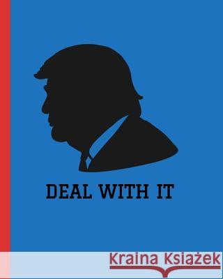 Deal With It: 110-page custom lined Trump Journal with quotes Jenna Collins 9781081401504