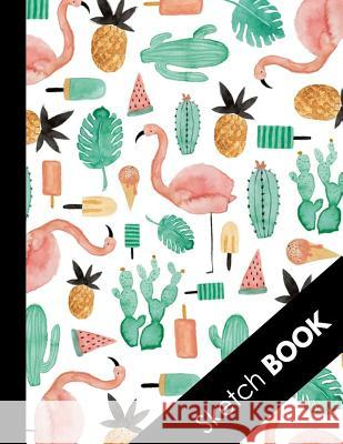 Sketch Book: Practice Drawing, Doodle, Paint, Write: Large Watercolor Flamingo & Cactus Sketchbook And Creative Journal Draw It Press 9781081443290