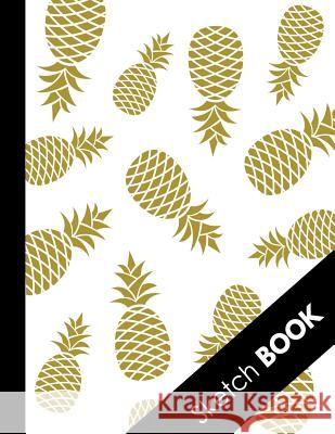 Sketch Book: Large White&Gold Pineapple Sketchbook: Perfect Gift For Creative Artists, Great for Drawing And Doodling Draw It Press 9781081443313