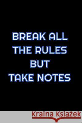 Break All The Rules But Take Notes: Lined Blank Notebook Journal With Funny Saying On Cover, Great Gifts For Coworkers, Employees, And Staff Members, Simply Career Notebooks 9781081535384