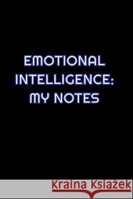 Emotional Intelligence: My Notes: Lined Blank Notebook Journal With Funny Saying On Cover, Great Gifts For Coworkers, Employees, And Staff Mem Simply Career Notebooks 9781081536053