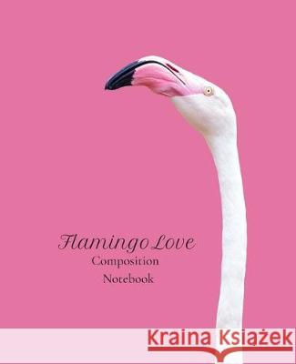 Flamingo Love Composition Notebook Spring River Journals 9781081741167