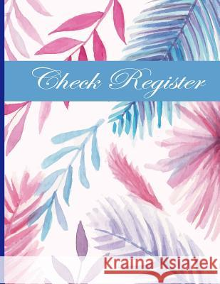 Check Register: Checkbook Register Checking Account for Personal or Business Checks and Debit Card Transactions with Floral Cover Ej Featherstone Publishing 9781081972882