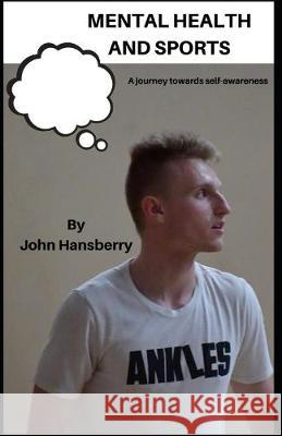 Mental Health and Sports: A Journey towards Self-Awareness Alyssa Peterson John Hansberry 9781082071270