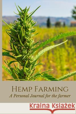 Hemp Farming: A Convenient Notebook for the Hemp Farmer Deena Cunningham 9781082118319