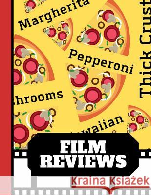 Film Reviews: Pizza Name Print Style - Blank Film Review Journal for Film Critics and Movie Lovers Blue Havana Press 9781082216282