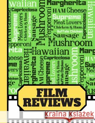 Film Reviews: Newspaper Print Pizza Names Pattern - Blank Film Review Journal for Movie Buffs and Lovers Blue Havana Press 9781082217135