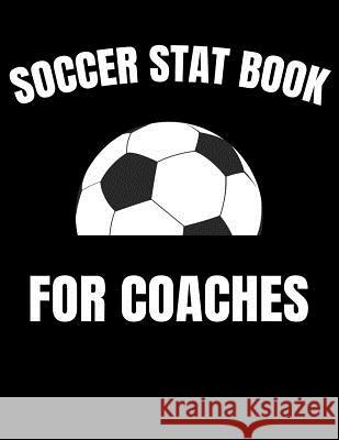 Soccer Stat Book For Coaches: Youth Training and Planning Schedule Organizer, 2019 - 2020 Calendar Nw Soccer Printing 9781082364532