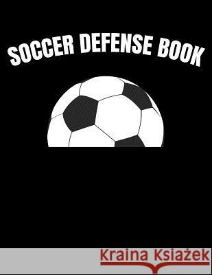 Soccer Defense Book: Youth Training and Planning Schedule Organizer, 2019 - 2020 Calendar Nw Soccer Printing 9781082364594