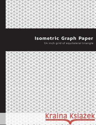Isomertric Graph Paper: 1/4 inch Grid Of Equilateral Triangle - Isometric Notebook For Sketch Book Shabibuz Huncle 9781082411687