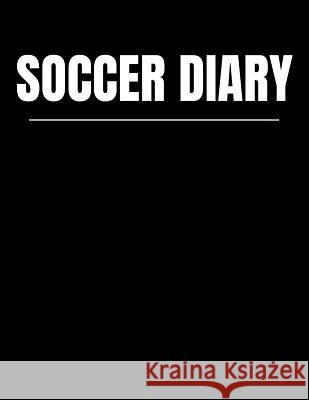 Soccer Diary: Youth Training and Planning Schedule Organizer, 2019 - 2020 Calendar Nw Soccer Printing 9781082514418
