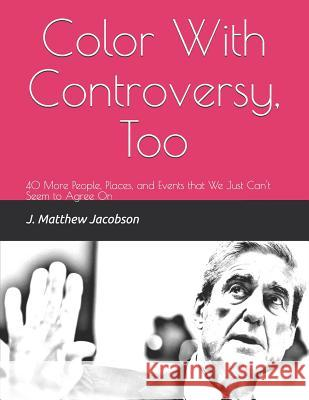 Color With Controversy, Too: 40 More People, Places, and Events that We Just Can't Seem to Agree On J. Matthew Jacobson 9781082809606