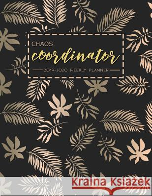 Chaos Coordinator: 2019-2020 Weekly Planner: Chaos Coordinator Planner, Weekly and Monthly View Planner: Aug 2019 - July 2020, Planners a J. M. Zeeter 9781082837500