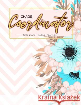 Chaos Coordinator: 2019-2020 Weekly Planner: Chaos Coordinator Planner, Weekly and Monthly View Planner: Aug 2019 - July 2020, Planners a J. M. Zeeter 9781082837531