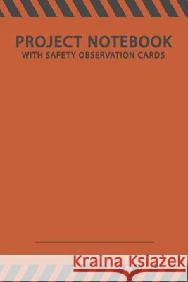 Project Notebook - With Safety Observation Cards: Dot Grid HSE Notebook with 150 Pages for Notes & Sketches - Perfect Offshore Construction Project Or Loginaut Ltd Safet 9781083117946