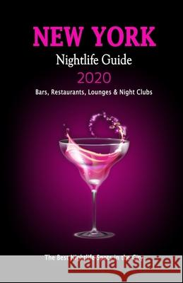 New York Nightlife Guide 2020: The Hottest Spots in New York City, NY - Where to Drink, Dance and Listen to Music - Recommended for Visitors (Nightli Andrew F. McNaught 9781083134363