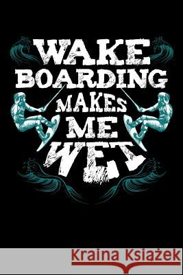 Wake Boarding Makes Me Wet: Wakeboarding Journal, Wakeboard Note-taking Planner Book, Wakeboarder Birthday Present, Vintage Wake Board Gifts For W Wakeboarding Wakeboarder Journals 9781083159960