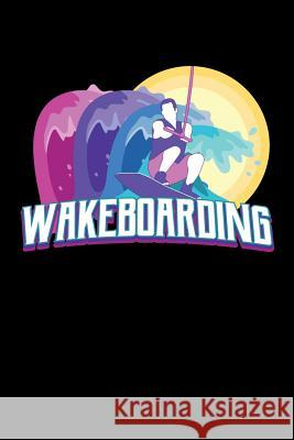 Wakeboarding: Wakeboarding Journal, Wakeboard Note-taking Planner Book, Wakeboarder Birthday Present, Vintage Wake Board Gifts For W Wakeboarding Wakeboarder Journals 9781083160300