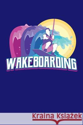 Wakeboarding: Wakeboarding Journal, Wakeboard Note-taking Planner Book, Wakeboarder Birthday Present, Vintage Wake Board Gifts For W Wakeboarding Wakeboarder Journals 9781083160331