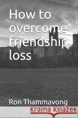 How to overcome friendship loss Ron Thammavong 9781085893114