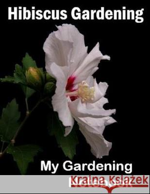 Hibiscus Gardening: My Gardening Notebook Wild Pages Press 9781086066449