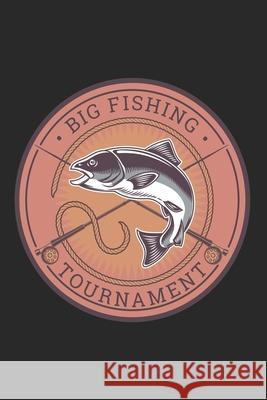 Big Fishing Tournament: Special Fishing Log Book for Fishermen to Write Down Details of Fishing Trip, Record Catches and Trip Stories: Retro B Lets Go Fishing Press 9781086089653
