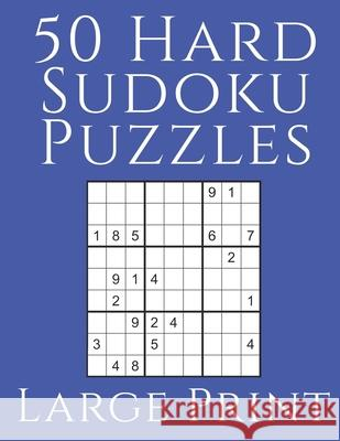 50 Hard Sudoku Puzzles: Large Print 9x9 Sudoku Puzzlebook with 50 Hard Puzzles, Solutions Included Heroic Cardigan 9781086247565