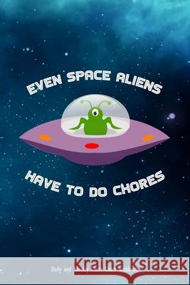 Even Space Aliens Have To Do Chores - Daily and Weekly Chore Chart Notebook: Funny Space Alien Design Kids Responsibility Checklist Pocket Journal Alex Farley 9781086311792