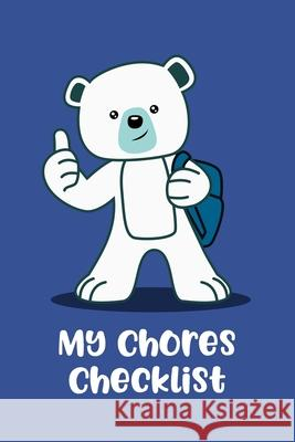 My Chores Checklist: Kids Home Chore List Tracker and Learning Responsibility Journal - Fun Polar Bear Design Alex Farley 9781086319873