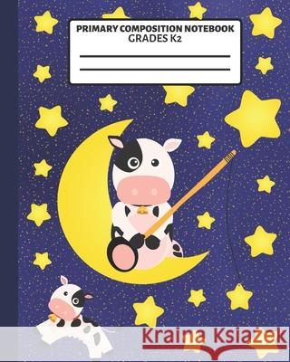 Primary Composition Notebook: With Story Space and Dotted Mid Line Grades K-2 Cute Cows, Moons & Stars Notebook For Girls Creative School Co 9781086379402