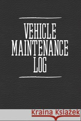 Vehicle Maintenance Log: Record Repairs, Mileage, Costs And Maintenance Maggie Nguyen 9781086413021