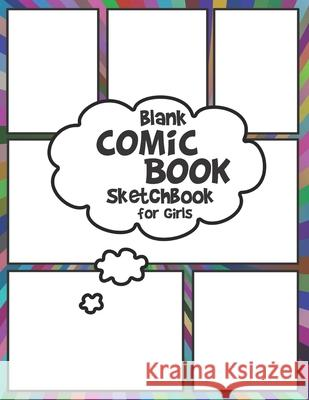 Blank Comic Book Sketchbook for Girls: Create your own Comics and Cartoons Pink Hippo Publishing 9781086436006