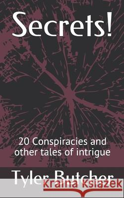 Secrets!: 20 Conspiracies and other tales of intrigue Tyler Butcher 9781086482614