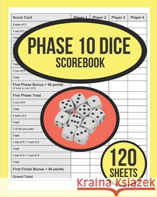 Phase 10 DICE Scorebook For Phase 10 Dice Game: 120 Sheets Phase Ten Dice Game Record Keeper Book 120 Personal Score Sheets for Phase 10 Scorekeeping Phase Ten Dice Game Score Fo 9781086694895