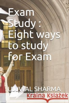 Exam Study: Eight ways to study for Exam Ujjwal Sharma 9781086723465