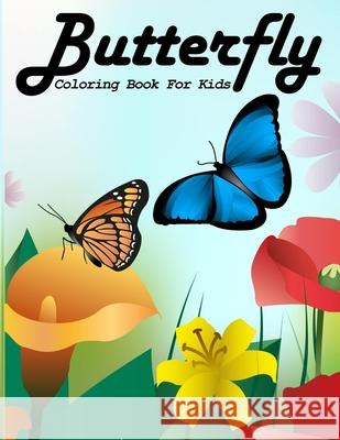Butterfly Coloring Book For Kids: A Coloring Activity Book Pages Designed to Inspire and Increase Creativity Kiddie Coloring Books 9781086916782