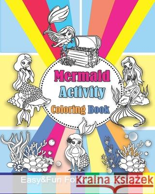 Mermaid Activity Coloring Book: Easy & Fun Coloring Book for Kids Age 3-8 Emin J. Space 9781086925616