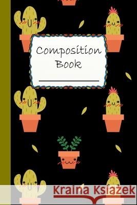 Composition Book: Cute Cactus Composition Book to write in - Wide Ruled Book - Special faces, Magical minds Robimo Press 9781087040936