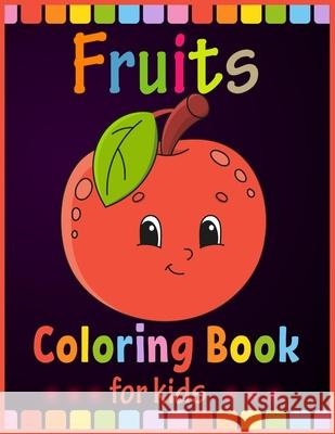 Fruits Coloring Book For Kids: A Baby Activity Book Pages with Lovely Cartoons and Fruits Kiddie Coloring Books 9781087120676