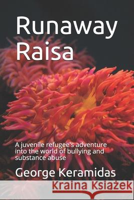 Runaway Raisa: A juvenile refugee's adventure into the world of bullying and substance abuse George Keramidas 9781087133423