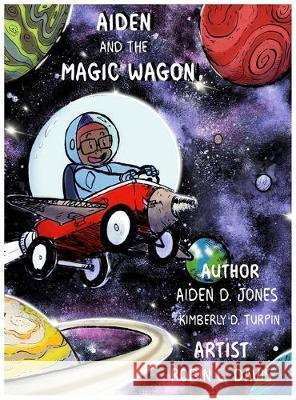 Aiden and the Magic Wagon Aiden D. Jones Kimberly D. Turpin Robin L. Davis 9781087801186